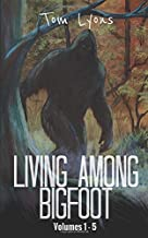 Living Among Bigfoot: Volumes 1-5 (Living Among Bigfoot: Collector's Edition)