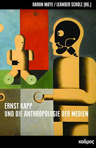 Ernst Kapp und die Anthropologie der Medien (Kaleidogramme 179)