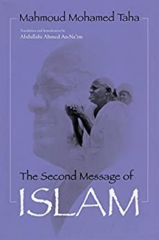 The Second Message of Islam: Mahmoud Mohamed Taha (Revised) (Contemporary Issues in the Middle East) by [Mahmoud Mohamed Taha, Abdullahi An Na'im]
