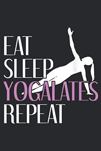 Eat Sleep Yogalates Repeat Yoga And Pilates: Notebook Planner -6x9 inch Daily Planner Journal, To Do List Notebook, Daily Organizer, 114 Pages