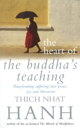 The Heart of the Buddha's Teaching : Transforming Suffering into Peace, Joy and Liberation