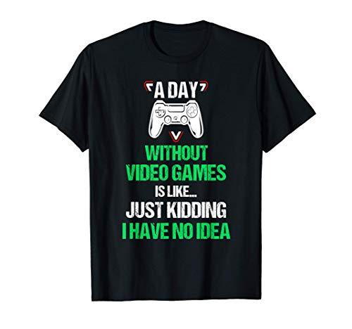A Day Without Video Games Funny Video Gamer Gift Gaming T-Shirt