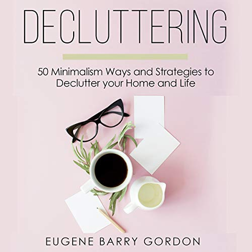 Decluttering: 50 Minimalism Ways and Strategies to Declutter Your Home and Life audiobook cover art
