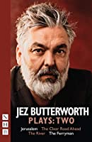 Jez Butterworth Plays:Two: Jerusalem, The Clear Road Ahead, The River, The Ferryman