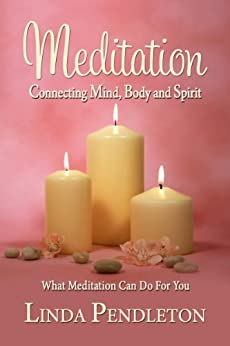 Meditation: Connecting Mind, Body and Spirit by [Linda Pendleton]