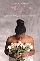 I Stuff My Bra...So What?: A Beauty-for-Ashes Cancer Journey