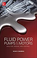 Fluid Power Pumps and Motors: Analysis, Design, and Control