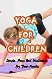 Yoga For Children: Simple Poses And Meditation For Your Family: Yoga For Children (English Edition)