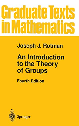 Compare Textbook Prices for An Introduction to the Theory of Groups Graduate Texts in Mathematics, 148 4th Edition ISBN 9780387942858 by Rotman, Joseph J.