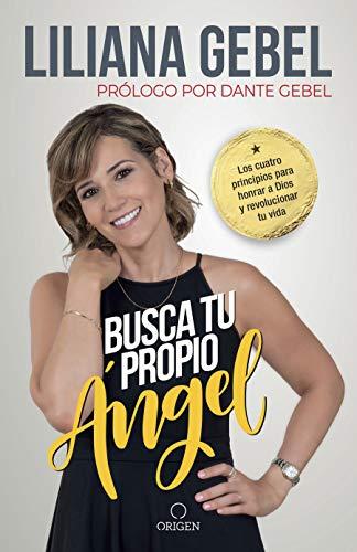 Busca tu propio ángel: Los cuatro principios para honrar a Dios y revolucionar tu vida / Search for Your Own Angel (Spanish Edition)