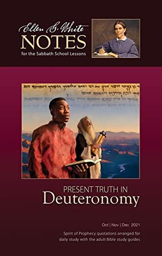 Present Truth in Deuteronomy (Ellen G. White Notes) 4Q 2021