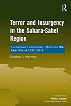 Terror and Insurgency in the Sahara-Sahel Region: Corruption, Contraband, Jihad and the Mali War of 2012-2013 (The International Political Economy of New Regionalisms Series)