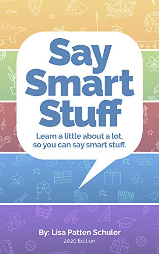 Say Smart Stuff: Learn a little about a lot…so you can say smart stuff (Say Smart Stuff 2020)