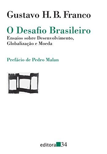 O desafio brasileiro: Ensaios Sobre Desenvolvimento, Globalização e Moeda