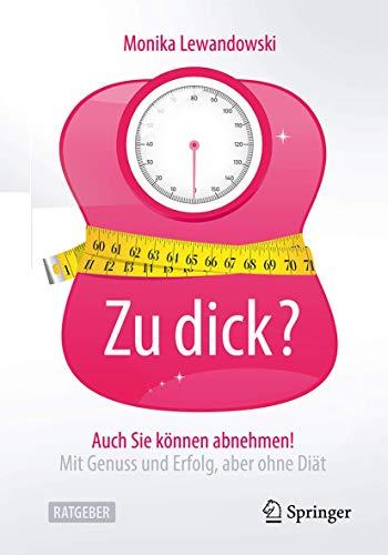 Zu dick? Auch Sie können abnehmen!: Mit Genuss und Erfolg, aber ohne Diät