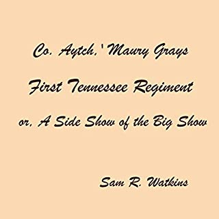 """""""Co. Aytch"""" Maury Grays, First Tennessee Regiment or, a Side Show of the Big Show cover art"""