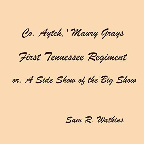 """""""Co. Aytch"""" Maury Grays, First Tennessee Regiment or, a Side Show of the Big Show audiobook cover art"""