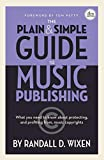 The Plain & Simple Guide to Music Publishing - 4th Edition, by Randall D. Wixen with a Foreword by Tom Petty