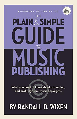 Compare Textbook Prices for The Plain & Simple Guide to Music Publishing - , by Randall D. Wixen with a Foreword by Tom Petty 4 Edition ISBN 0888680964580 by Wixen, Randall D.
