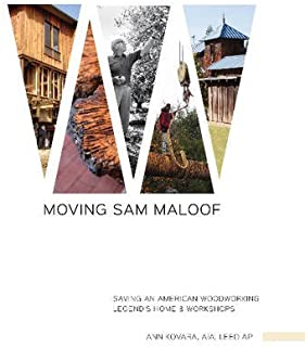 Moving Sam Maloof: Saving an American Woodworking Legend's Home and Workshops