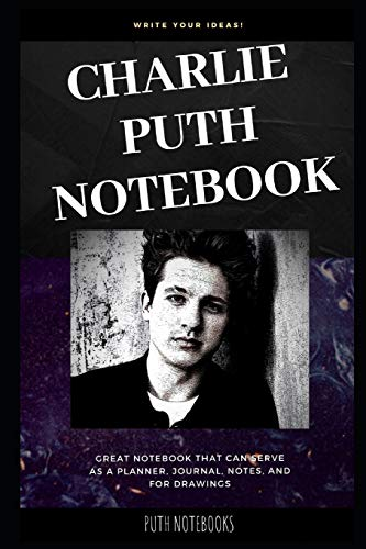 Charlie Puth Notebook: Great Notebook for School or as a Diary, Lined With More than 100 Pages. Notebook that can serve as a Planner, Journal, Notes and for Drawings. (Charlie Puth Notebooks)