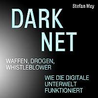 Darknet - Waffen, Drogen, Whistleblower Hörbuch