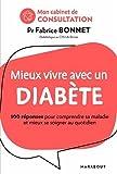 Mieux vivre avec un diabète: 100 réponses pour mieux vivre sa maladie et mieux se soigner au quotidien