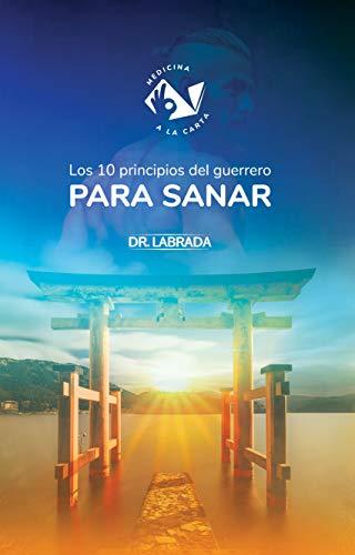 Los 10 principios del guerrero para sanar (Spanish Edition)