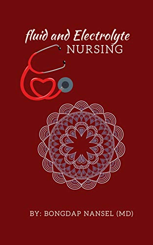 Fluid and Electrolyte Nursing: A Guide to Fluid and Electrolytes in Nursing Made incredibly easy wit