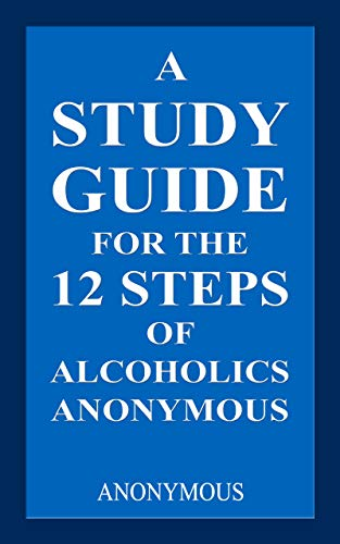 A Study Guide for the 12 Steps of Alcoholics Anonymous