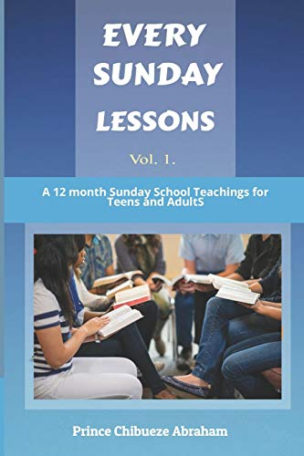 EVERY SUNDAY LESSONS: A 12 months Sunday School Teachings for Teens and Adults