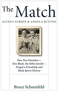 The Match: Althea Gibson & Angela Buxton: How Two Outsiders--One Black, the Other Jewish--Forged a Friendship and Made Sports History