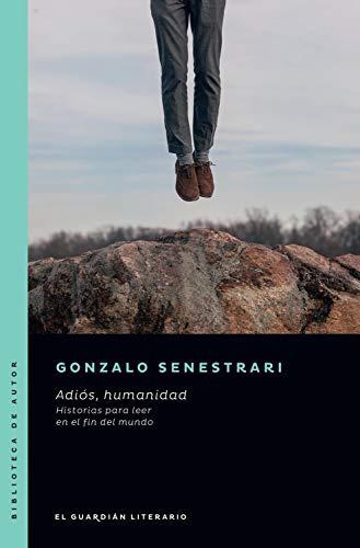 Adiós, humanidad: Historias para leer en el fin del mundo (Spanish Edition)