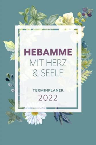 Terminplaner 2022 – Hebamme Mit Herz & Seele: Umfangreicher Terminkalender im praktischen...