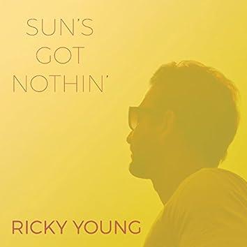 Sun's Got Nothin'