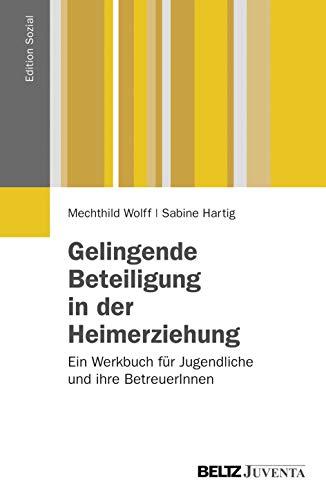 Gelingende Beteiligung in der Heimerziehung: Gute Praxis beim Mitreden, Mitwirken und Mitbestimmen von Kindern und Jugendlichen im Heimalltag. Ein ... und ihre BetreuerInnen (Edition Sozial)