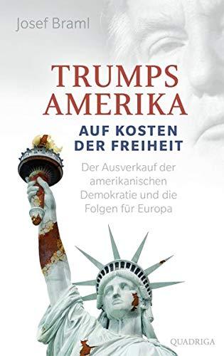 Trumps Amerika - auf Kosten der Freiheit: Der Ausverkauf der amerikanischen Demokratie und die Folgen für Europa