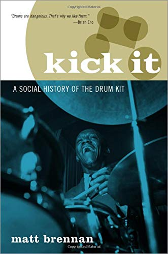 Compare Textbook Prices for Kick It: A Social History of the Drum Kit  ISBN 9780190683870 by Brennan, Matt