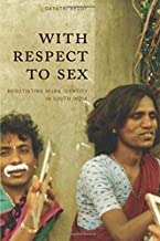 With Respect to Sex: Negotiating Hijra Identity in South India