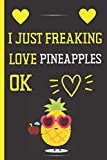 i just freaking love pineapples ok: cute blank lined notebook journal - perfect gift for pineapples lovers - perfect gift for birthday & chrismas & thanksgiving 6x9 inch - 120 pages -