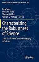 Characterizing the Robustness of Science: After the Practice Turn in Philosophy of Science (Boston Studies in the Philosophy and History of Science (292))