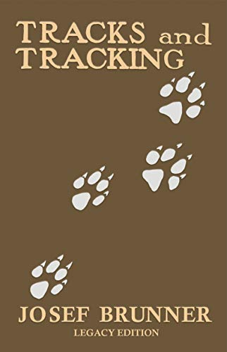 Tracks and Tracking (Legacy Edition): A Manual on Identifying, Finding, and Approaching Animals in The Wilderness with Just Their Tracks, Prints, and Other Signs (English Edition)