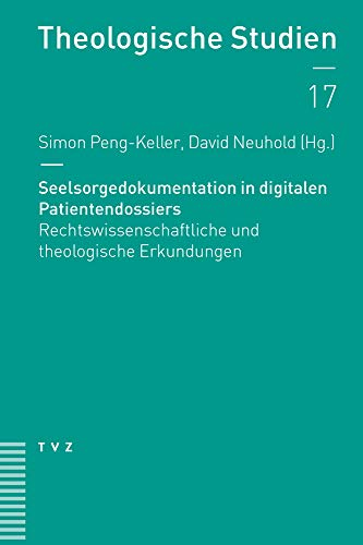 Seelsorgedokumentation in Digitalen Patientendossiers: Rechtswissenschaftliche Und Theologische Erku