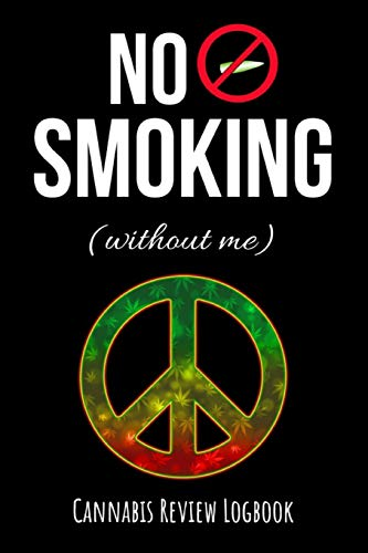 No Smoking Without Me: Cannabis Review Logbook, Marijuana Journal / Notebook / Planner, Cannabis Gifts