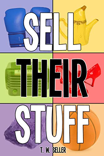 Amazon Com Sell Their Stuff From Ebay Trading Assistants To Multichannel Seller Assistance Your Ultimate Guide To Consignment Selling Online As A Part Time Income Or Full Time Business Ebook Seller T W Kindle Store