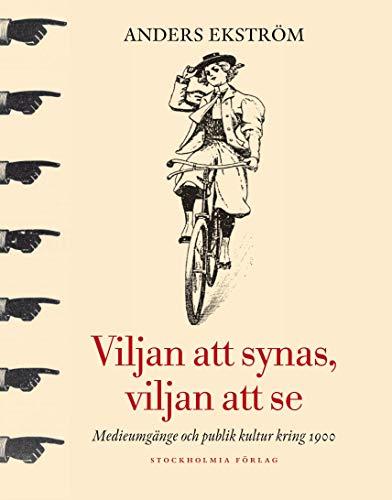 Viljan att synas, vilan att se : medieumgänge och publik kultur kring 1900: 212 (Stockholms monografiserie)