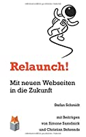 Relaunch!: Mit neuen Webseiten in die Zukunft