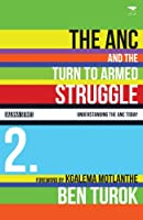 The ANC and the Turn to Armed Struggle 1950-1970 (Understanding the ANC Today)