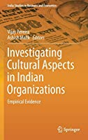 Investigating Cultural Aspects in Indian Organizations: Empirical Evidence (India Studies in Business and Economics)