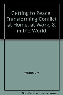 Getting to Peace: Transforming Conflict at Home, at Work, and in the World